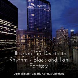 Ellington '55: Rockin' in Rhythm / Black and Tan Fantasy