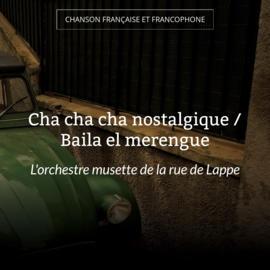 Cha cha cha nostalgique / Baila el merengue