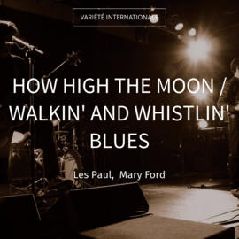 How High the Moon / Walkin' and Whistlin' Blues