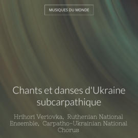 Chants et danses d'Ukraine subcarpathique
