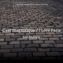 C'est magnifique / I Love Paris