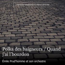 Polka des baigneurs / Quand j'ai l'bourdon