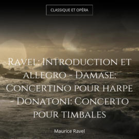 Ravel: Introduction et allegro - Damase: Concertino pour harpe - Donatoni: Concerto pour timbales