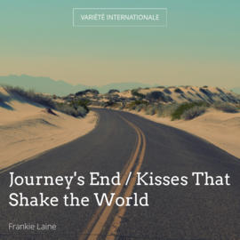 Journey's End / Kisses That Shake the World