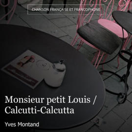 Monsieur petit Louis / Calcutti-Calcutta