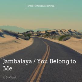 Jambalaya / You Belong to Me