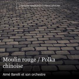 Moulin rouge / Polka chinoise