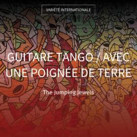 Guitare tango / Avec une poignée de terre