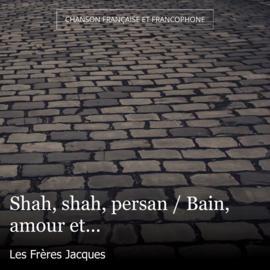 Shah, shah, persan / Bain, amour et...