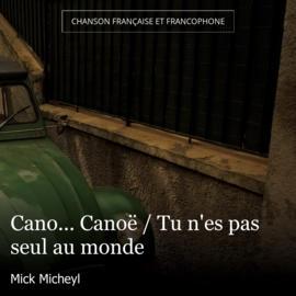 Cano... Canoë / Tu n'es pas seul au monde