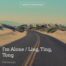 I'm Alone / Ling, Ting, Tong