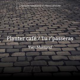 Planter café / Tu r'passeras