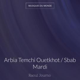 Arbia Temchi Ouetkhot / Sbab Mardi