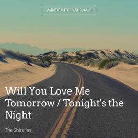 Will You Love Me Tomorrow / Tonight's the Night
