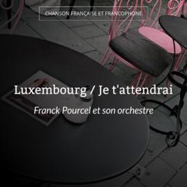 Luxembourg / Je t'attendrai