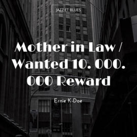 Mother in Law / Wanted 10. 000. 000 Reward