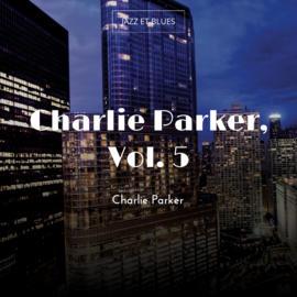 Charlie Parker, Vol. 5