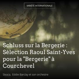 """Schluss sur la Bergerie : Sélection Raoul Saint-Yves pour la """"Bergerie"""" à Courchevel"""