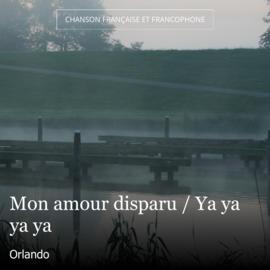 Mon amour disparu / Ya ya ya ya
