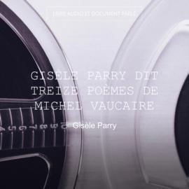 Gisèle Parry dit treize poèmes de Michel Vaucaire