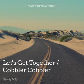 Let's Get Together / Cobbler Cobbler