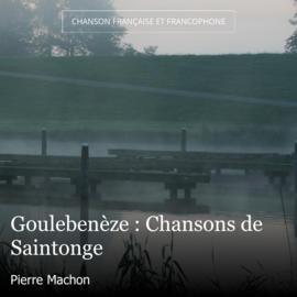 Goulebenèze : Chansons de Saintonge
