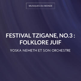 Festival tzigane, no.3 : Folklore juif