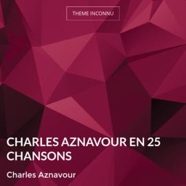 Charles Aznavour En 25 Chansons