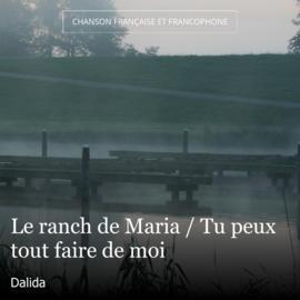 Le ranch de Maria / Tu peux tout faire de moi