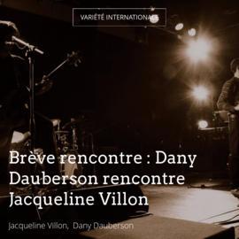 Brève rencontre : Dany Dauberson rencontre Jacqueline Villon