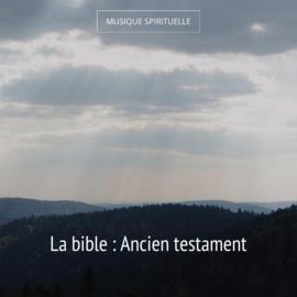 La bible : Ancien testament
