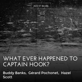What Ever Happened to Captain Hook?