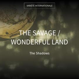 The Savage / Wonderful Land