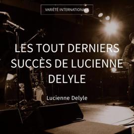 Les tout derniers succès de Lucienne Delyle