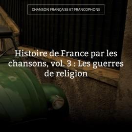 Histoire de France par les chansons, vol. 3 : Les guerres de religion