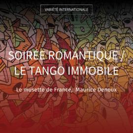 Soirée romantique / Le tango immobile
