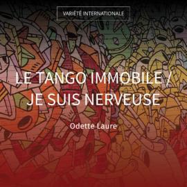 Le tango immobile / Je suis nerveuse