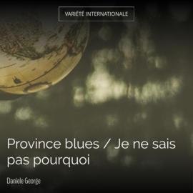 Province blues / Je ne sais pas pourquoi
