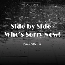 Side by Side / Who's Sorry Now?