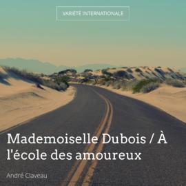 Mademoiselle Dubois / À l'école des amoureux