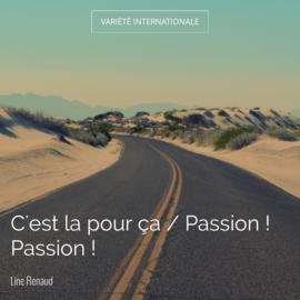 C'est la pour ça / Passion ! Passion !