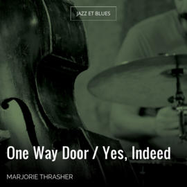 One Way Door / Yes, Indeed