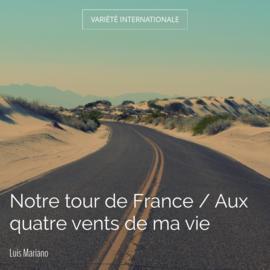 Notre tour de France / Aux quatre vents de ma vie
