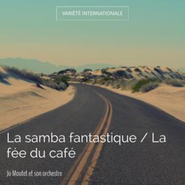 La samba fantastique / La fée du café