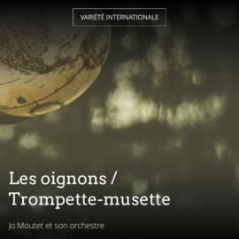 Les oignons / Trompette-musette