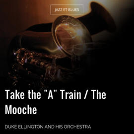 "Take the ""A"" Train / The Mooche"