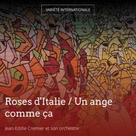 Roses d'Italie / Un ange comme ça