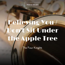 Believing You / Don't Sit Under the Apple Tree