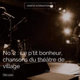 No. 2 : Le p'tit bonheur, chansons du théâtre de village