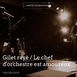 Gilet rayé / Le chef d'orchestre est amoureux